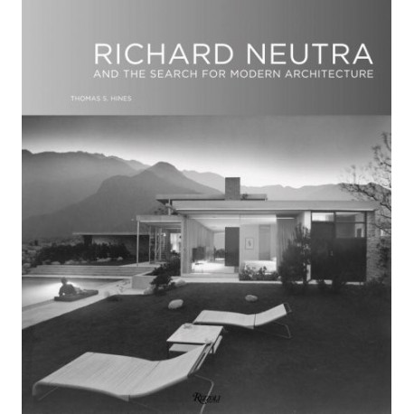 RICHARD NEUTRA AND THE SEARCH FOR MODERN ARCHITECTURE - RIZZOLI