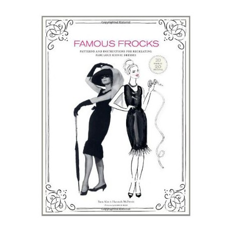 FAMOUS FROCKS: PATTERN AND INSTRUCTION FOR RECREATING FABULOUS ICONIC DRESSES - CHRONICLE BOOKS